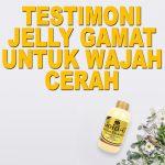Testimoni Jelly Gamat Gold G Untuk Wajah Cerah