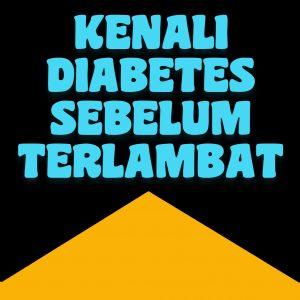 Kenali Diabetes Sebelum Terlambat